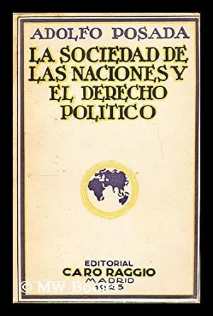 La Sociedad de las Naciones y el derecho politico : superliberalismo / Adolfo Posada: ...