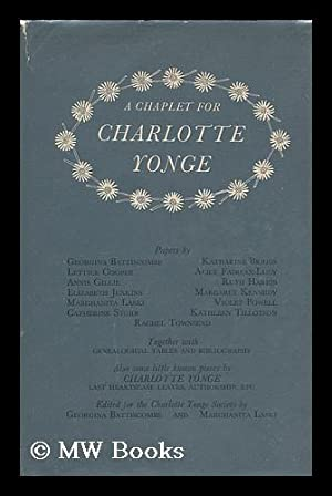 A chaplet for Charlotte Yonge / papers by Georgina Battiscombe, Katharine Briggs, Lettice ...