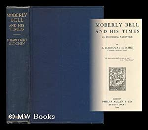 "Moberly Bell and his times : an unofficial narrative / by F. Harcourt Kitchin (""Bennet ..."
