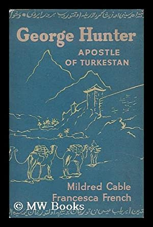 George Hunter, apostle of Turkestan / by: Cable, Mildred