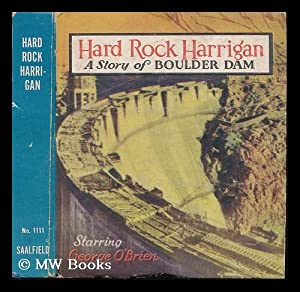 Hard Rock Harrigan : a story of Boulder Dam - starring George O'Brien with Irene Hervey and ...