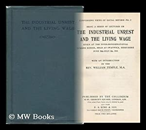 The Industrial Unrest and the Living Wage : Being a Series of Lectures Given At the ...
