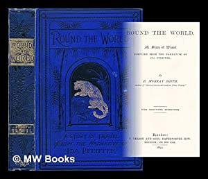 Round the world : a story of travel compiled from the narrative of Ida Pfeiffer / by D. Murray...