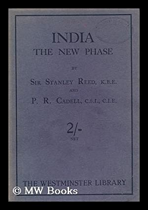 India : the new phase / by Sir Stanley Reed and P.R. Cadell: Reed, Stanley, Sir (1871-). ...