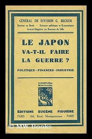 Le Japon va-t-il faire la guerre Politique--finances--industrie: Becker, Georges