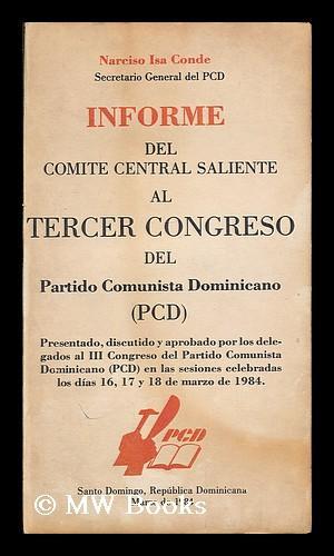 Informe del Comite Central saliente al Tercer Congreso del Partido Comunista Dominicano (PCD): ...