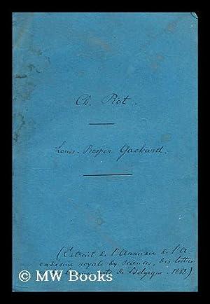 Notice sur louis prosper gachard membre de l'academie: Gachard, Louis Prosper