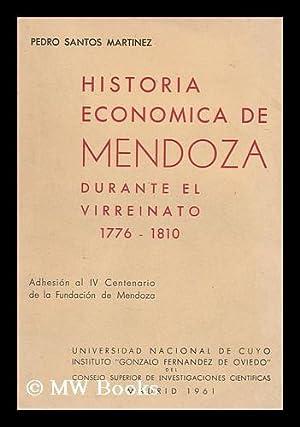 Historia economica de Mendoza durante el Virreinato, 1776-1810: Martinez, Pedro Santos (1925-). ...