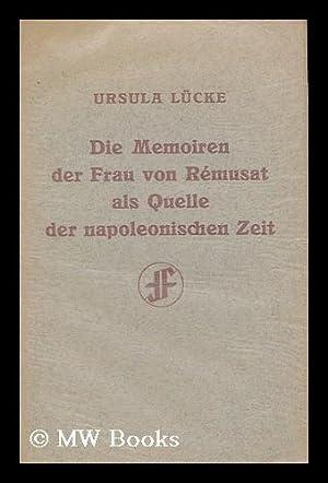 Die Memoiren der Frau von Rémusat als Quelle der napoleonischen Zeit / von rsula Lucke:...
