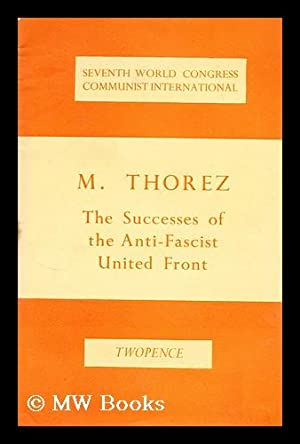 The successes the Anti-Fascist United Front: Seventh world congress communist international: Thorez...