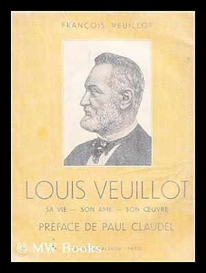 Louis Veuillot : sa vie -- son ame -- son oeuvre: Veuillot, Francois; Claudel, Paul