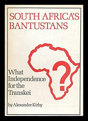 South Africa's Bantustans : what independence for: Kirby, Alexander