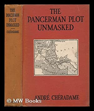 The Pangerman Plot Unmasked : Berlin's Formidable: Cheradame, Andre (1871-)