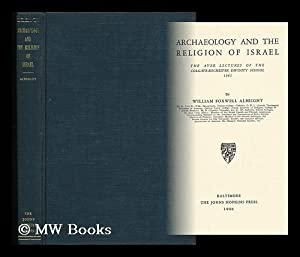 Archaeology and the Religion of Israel - the Ayer Lectures of the Colgate-Rochester Divinity School...