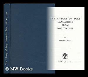 The History of Bury, Lancashire from 1660 to 1876: Gray, Margaret