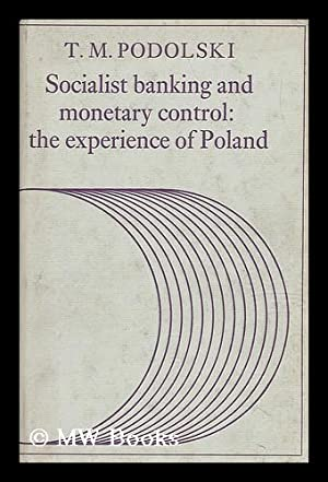 Socialist Banking and Monetary Control : the Experience of Poland: Podolski, T. M.