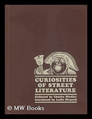 Curiosities of Street Literature; [Compiled By] Charles Hindley: Hindley, Charles (D. 1893, Ed. )