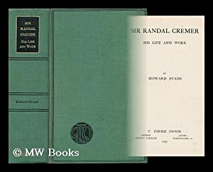Sir Randal Cremer : His Life and Work / by Howard Evans: Evans, Howard