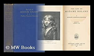 The Life of Madame Roland: Clemenceau-Jacquemaire, Madeleine
