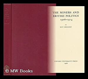 The Miners and British Politics 1906-1914: Gregory, Roy