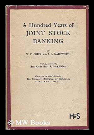 A Hundred Years of Joint Stock Banking / by W. F. Crick and J. E. Wadsworth: Crick, W. F.