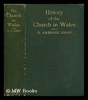 A history of the church in Wales / by D. Ambrose Jones: Jones, David Ambrose (1866-?)