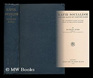 Kafir socialism and the dawn of individualism : an introduction to the study of the native problem:...