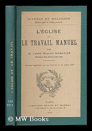 L'eglise et le travail manuel / par M. l'abbe Maxime Sabatier ; ouvrage approuve par...