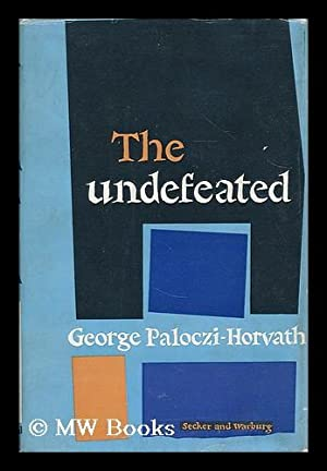 The undefeated / George Paloczi-Horvath: Paloczi-Horvath, George (1908-1973)