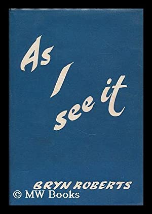 As I see it / by Bryn Roberts: Roberts, Bryn