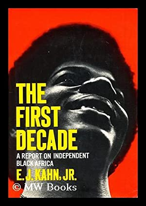 The first decade : a report on independent Black Africa / [by] E. J. Kahn, Jr: Kahn, E. J. (...