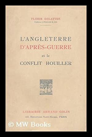L' Angleterre d'apres-guerre et le conflit houiller, 1919-1926 : etude de psychologie ...