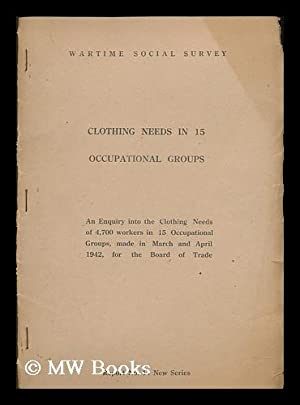 Clothing needs in 15 occupational groups : an enquiry into the clothing needs of 4,700 workers in ...