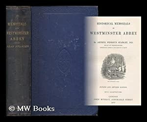 Historical memorials of Westminster Abbey / by Arthur Penrhyn Stanley: Stanley, Arthur Penrhyn (...