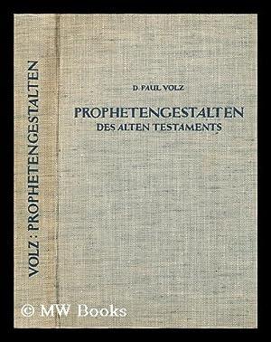 Prophetengestalten des Alten Testaments : Sendung und Botschaft der alttestamentlichen Gotteszeugen...