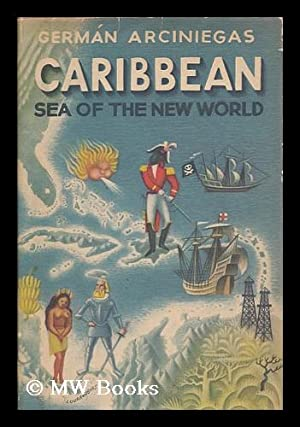 Caribbean : sea of the New World / German Arciniegas ; translated from the Spanish by Harriet ...