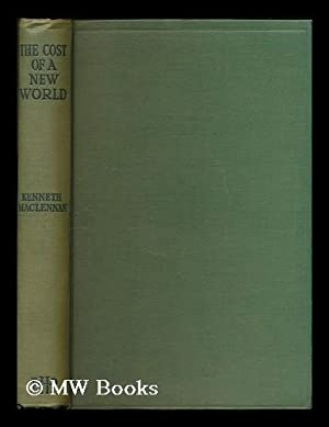 The cost of a new world / by Kenneth Maclennan: Maclennan, Kenneth (1872-1952)