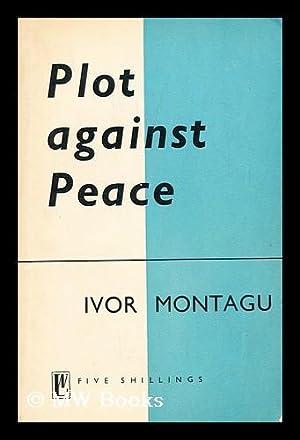 Plot against peace / Ivor Montagu: Montagu, Ivor Goldsmid