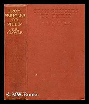 From Pericles to Philip / by T.R. Glover: Glover, T. R. (Terrot Reaveley) (1869-1943)