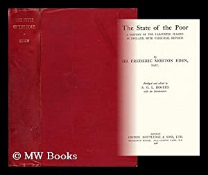 The state of the poor : a history of the labouring classes in England, with parochial reports: Eden...