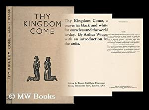 Thy kingdom come : a prayer in black and white for ourselves and the world to-day / by Arthur Wragg...
