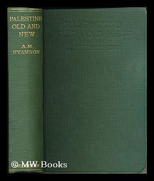 Palestine old and new: Hyamson, Albert M.