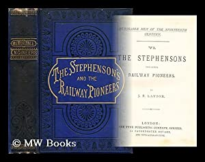 The Stephensons and other railway pioneers / by J.F. Layson: Layson, J. F. (John F.)