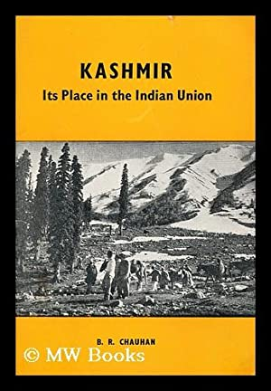 Kashmir, its place in the Indian Union: Chauhan, B. R.