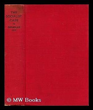 The socialist case: Jay, Douglas (1907-?)