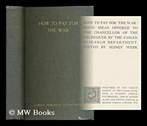 How to pay for the war : being ideas offered to the Chancellor of the Exchequer by the Fabian ...