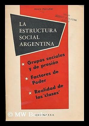 La estructura social argentina : grupos sociales y de presion : factores de poder : realidad de las...