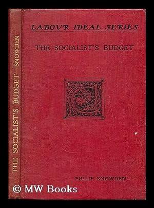 The socialist's budget / by Philip Snowden: Snowden, Philip Snowden, Viscount (1864-1937)
