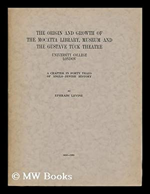 The origin and growth of the Mocatta library, museum and the Gustave Tuck theatre, University ...