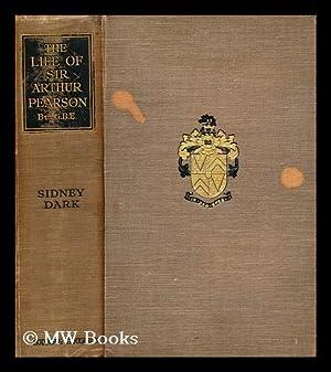 The life of Sir Arthur Pearson: Dark, Sidney (1874-1947)